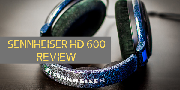 Sennheiser HD600 Review – Enjoy The Rich Sound