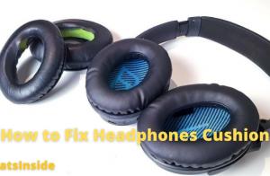 How to Fix Headphones Cushion