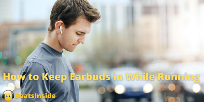 How to Keep Earbuds in While Running