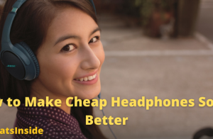 How to Make Cheap Headphones Sound Better